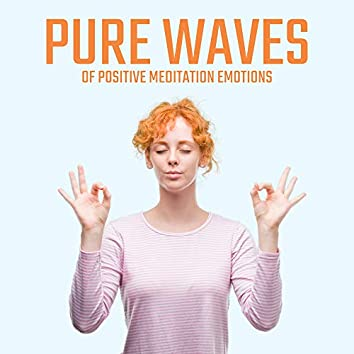 Pure Waves of Positive Meditation Emotions: 15 Best Yoga & Deep Relaxation Melodies