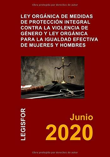 Ley Orgánica de Medidas de Protección Integral contra la Violencia de Género y Ley Orgánica para la Igualdad Efectiva de Mujeres y Hombres: Ley Orgánica 1/2004 y Ley Orgánica 3/2007