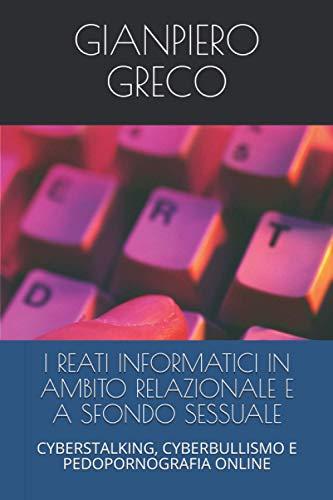 I REATI INFORMATICI IN AMBITO RELAZIONALE E A SFONDO SESSUALE: CYBERSTALKING, CYBERBULLISMO E PEDOPORNOGRAFIA ONLINE