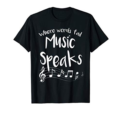 Where Words Fail Music Speaks Musical Shirt Broadway Gift