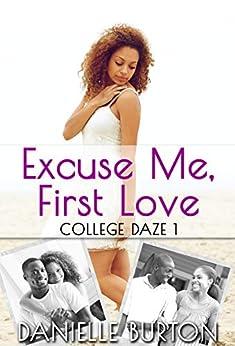 Excuse Me, First Love (College Daze Book 1) by [Danielle Burton]