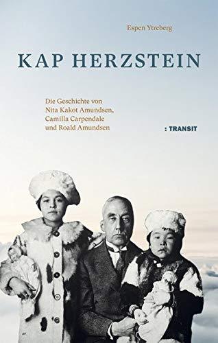 Kap Herzstein: Die Geschichte von Nita Kakot Amundsen, Camilla Carpendale und Roald Amundsen
