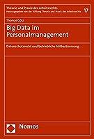 Big Data Im Personalmanagement: Datenschutzrecht Und Betriebliche Mitbestimmung (Theorie Und Praxis Des Arbeitsrechts)