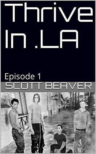 Thrive In .LA: Episode 1 by [Scott Beaver]
