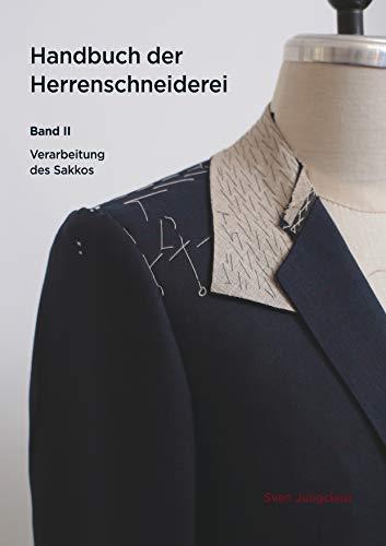 Handbuch der Herrenschneiderei, Band 2: Die Verarbeitung des Sakkos (Vom Schneidermeister erklärt)