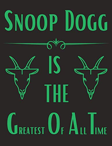 Snoop Dogg IS THE GREATEST OF ALL TIME: Snoop Dogg GOAT Notebook/ Notepad/ Journal/ Diary | College Ruled Lined Paper | A4