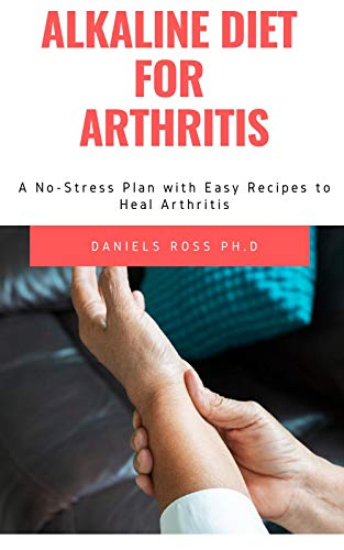 ALKALINE DIET FOR ARTHRITIS: How to Heal from Arthritis with the Acid Alkaline Diet for Beginners: (English Edition)