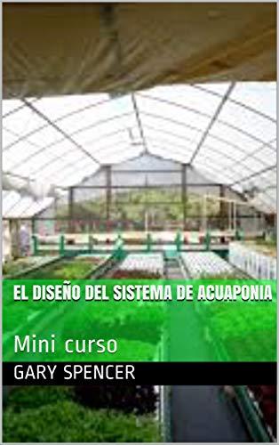 EL DISEÑO DEL SISTEMA DE ACUAPONIA: Mini curso (Acuaponia Comercializacion nº 1)