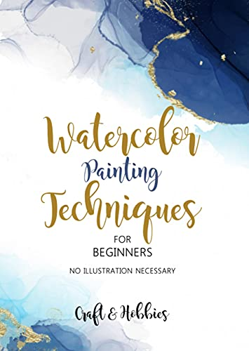 Watercolor Painting Techniques For Beginners, No Illustration Necessary (English Edition)