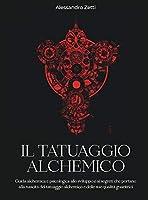 Il Tatuaggio Alchemico: Guida alchemica e psicologica allo sviluppo e ai segreti che portano alla nascita del tatuaggio alchemico e delle sue qualita' guaritrici