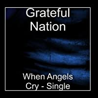 When Angels Cry - Single by Grateful Nation