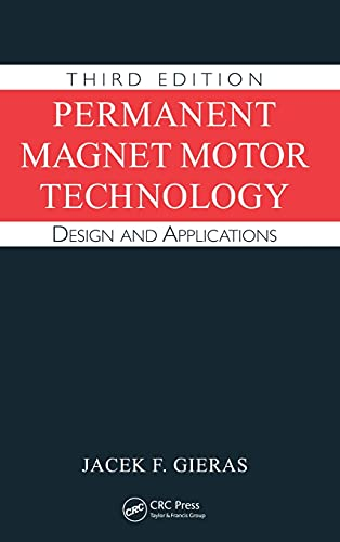 Permanent Magnet Motor Technology: Design and Applications, Third Edition (Electrical and Computer Engineering)