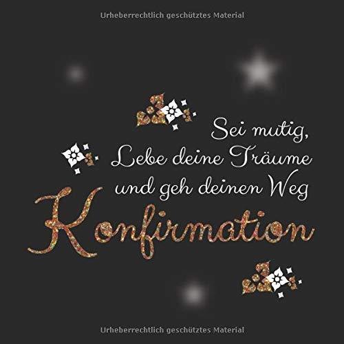 Sei mutig lebe deine Träume und gehe deinen Weg Jugendweihe: Konfirmation Gästebuch /...