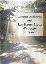 Hauts lieux d'énergie en France d'Adolphe Landspurg