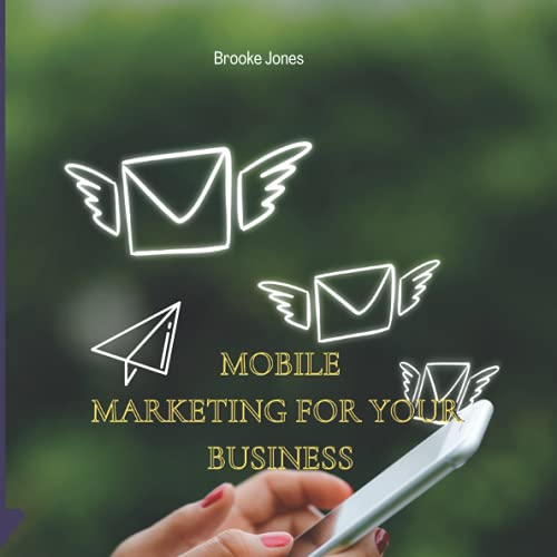 MOBILE MARKETING FOR YOUR BUSINESS: Mobile Marketing Strategies for Your Business