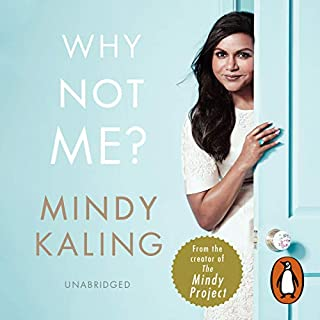 Why Not Me?                   By:                                                                                                                                 Mindy Kaling                               Narrated by:                                                                                                                                 Mindy Kaling                      Length: 4 hrs and 57 mins     176 ratings     Overall 4.3