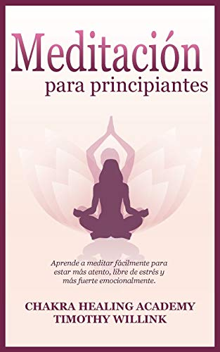 Meditación para principiantes: Aprende a meditar fácilmente para estar más atento, libre de estrés y más fuerte emocionalmente.