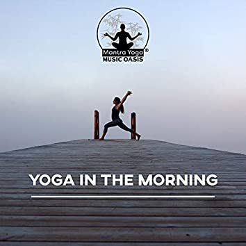 Yoga in the Morning: Music for Stretching, Exercise, and Spiritual Practice