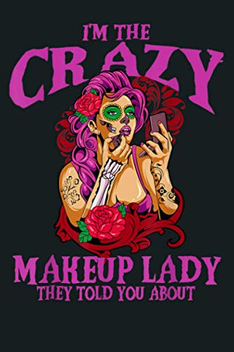 I M The Crazy Makeup Lady Gift Beautician Makeup Artist: Notebook Planner - 6x9 inch Daily Planner Journal, To Do List Notebook, Daily Organizer, 114 Pages