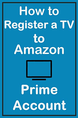 How to Register a TV to Amazon Prime Account: A Simple Guide with Screenshots on How to Register Your TV Device to Your Amazon Account (English Edition)