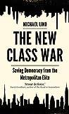 Lind, M: New Class War: Saving Democracy from the Metropolitan Elite - Michael Lind