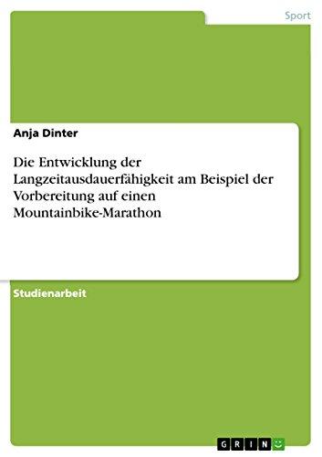 Die Entwicklung der Langzeitausdauerfähigkeit am Beispiel der Vorbereitung auf einen Mountainbike-Marathon