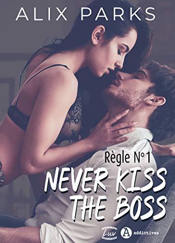 Règle n° 1 : Never Kiss The Boss par [Alix Parks]