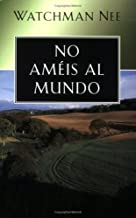 No Ameis Al Mundo: Love Not the World by T.S. (Watchman) Nee (April 15,2005)
