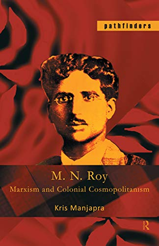 M. N. Roy: Marxism and Colonial Cosmopolitanism (Pathfinders) (English Edition)