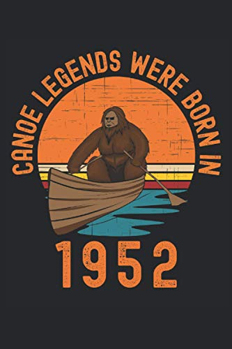 Canoe Legends Were Born In 1952 Bigfoot: Lined Notebook Journal, ToDo Exercise Book, e.g. for exercise, or Diary (6