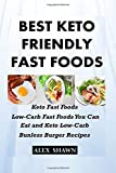 BEST KETO-FRIENDLY FAST FOODS: Keto Fast Foods: Low-Carb Fast Foods You Can Eat And Keto Low-Carb Bunless Burger Recipes