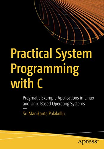 Practical System Programming with C: Pragmatic Example Applications in...