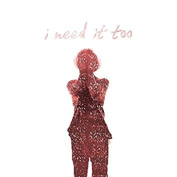 I Need It Too