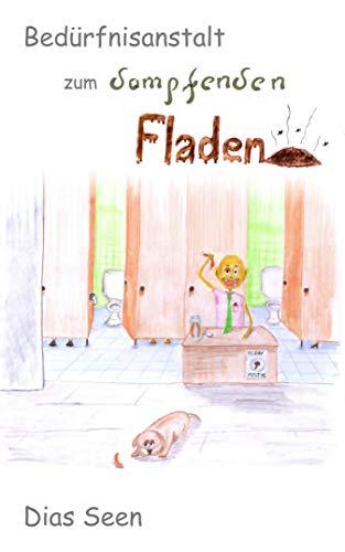 Bedürfnisanstalt zum dampfenden Fladen (German Edition)