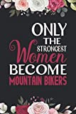 Only the Strongest Women Become Mountain Bikers: Birthday gift for Mountain Bikers. A Great Gag Gift for Women Mountain Bikers. Mountain Bikers ... Lined Notebook Gift For Mountain Bikers.
