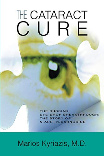 The Cataract Cure: The Russian eye-drop breakthrough: The story of N-acetylcarnosine