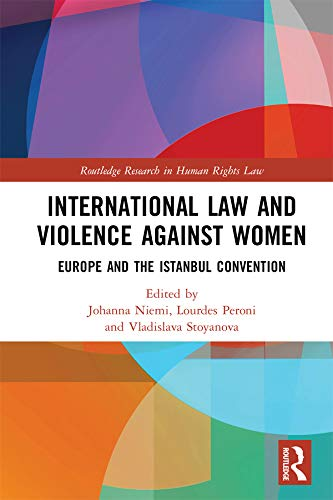 International Law and Violence Against Women: Europe and the Istanbul Convention (Routledge Research in Human Rights Law) (English Edition)