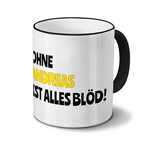 Tasse mit Namen Andreas - Motiv Ohne Andreas ist alles Blöd! - Namenstasse, Kaffeebecher, Mug, Becher, Kaffeetasse - Farbe Schwarz