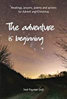 The Adventure is Beginning: Readings, prayers, poems and actions for Advent and Christmas
