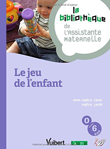 Le jeu de l'enfant du nouveau-né à l'enfant de 6 ans - 16 fiches - Formation Assistante maternelle
