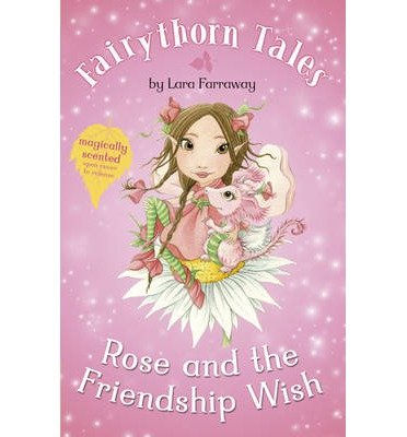 [(Rose and the Friendship Wish)] [ By (author) Lara Faraway, Illustrated by Jan McCafferty ] [May, 2013]