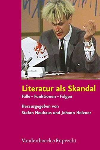 Literatur als Skandal: Fälle - Funktionen - Folgen
