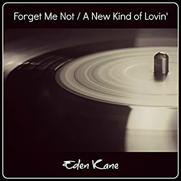 Forget Me Not / A New Kind of Lovin'