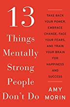 By Amy Morin 13 Things Mentally Strong People Don't Do: Take Back Your Power, Embrace Change, Face Your Fears, an [Hardcover]