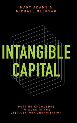 Compare Textbook Prices for Intangible Capital: Putting Knowledge to Work in the 21st-Century Organization  ISBN 9780313380747 by Adams, Mary,Oleksak, Michael