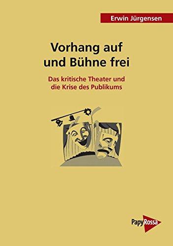 Vorhang auf und Bühne frei: Das kritische Theater und die Krise des Publikums (PapyRossa Hochschulschriften)