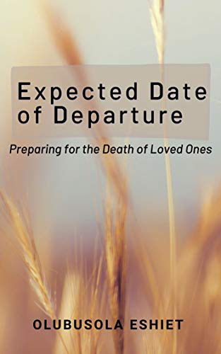 Expected Date of Departure: Preparing for the Death of Loved Ones by [Olubusola (Busola) Eshiet]