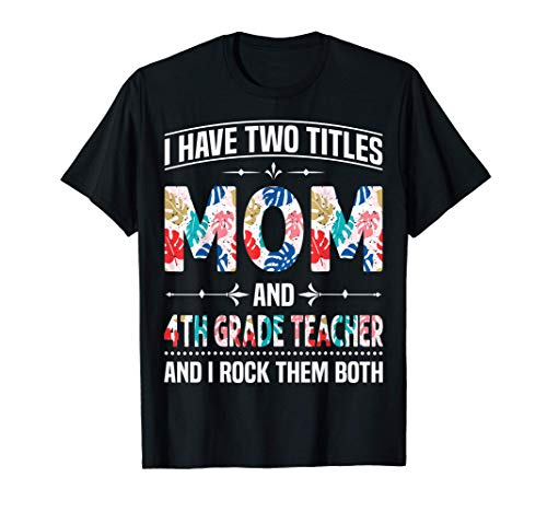 I Have Two Titles Mom & 4th Grade Teacher - Funny Mother T-Shirt