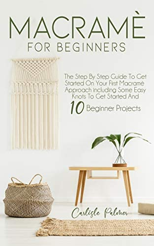 Macram for Beginners The Step by Step Guide to get Started on Your First Macram Approach Including product image