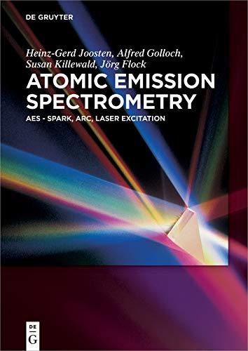 Atomic Emission Spectrometry: AES - Spark, Arc, Laser Excitation (English Edition)